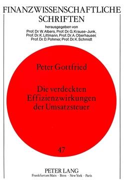 Die verdeckten Effizienzwirkungen der Umsatzsteuer von Gottfried,  Peter