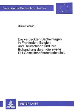 Die verdeckten Sacheinlagen in Frankreich, Belgien und Deutschland und ihre Behandlung durch die zweite EU-Gesellschaftsrechtsrichtlinie von Hansen,  Ulrike