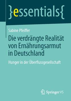 Die verdrängte Realität: Ernährungsarmut in Deutschland von Pfeiffer,  Sabine