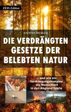 Die verdrängten Gesetze der belebten Natur von Pichler,  Steffen