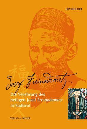 Die Verehrung des Heiligen Josef Freinademetz in Südtirol von Frei,  Günther