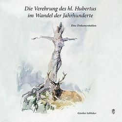 Die Verehrung des hl. Hubertus im Wandel der Jahrhunderte von Schlieker,  Günther