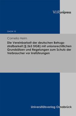 Die Vereinbarkeit der deutschen Betrugsstrafbarkeit (§ 263 StGB) mit unionsrechtlichen Grundsätzen und Regelungen zum Schutz der Verbraucher vor Irreführungen von Heim,  Cornelia
