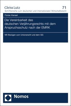 Die Vereinbarkeit des deutschen Verjährungsrechts mit dem Anspruchsschutz nach der EMRK von Kienast,  Florian