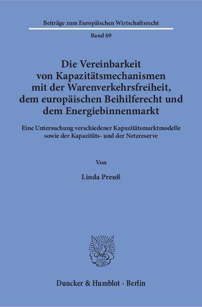 Die Vereinbarkeit von Kapazitätsmechanismen mit der Warenverkehrsfreiheit, dem europäischen Beihilferecht und dem Energiebinnenmarkt. von Preuß,  Linda