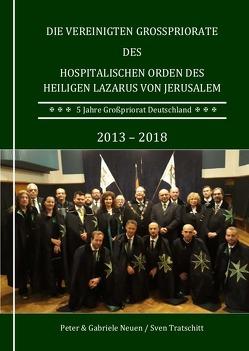 Die Vereinigten Großpriorate des Hospitalischen Orden des Heiligen Lazarus von Jerusalem von Neuen,  Gabriele, Neuen,  Peter-Michael, Tratschitt,  Sven