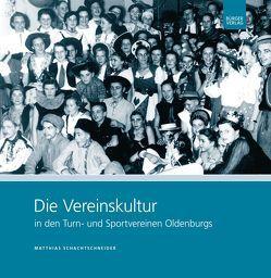 Die Vereinskultur in den Turn- und Sportvereinen Oldenburgs von Schachtschneider,  Matthias
