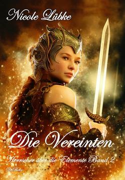 Die Vereinten – Herrscher über die Elemente Band 2 – Fantasy-Roman von Lübke,  Nicole
