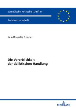 Die Vererblichkeit der deliktischen Handlung von Donner,  Lela Kornelia