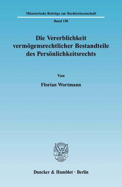 Die Vererblichkeit vermögensrechtlicher Bestandteile des Persönlichkeitsrechts. von Wortmann,  Florian