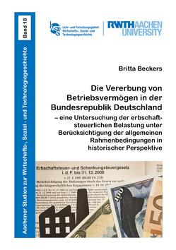 Die Vererbung von Betriebsvermögen in der Bundesrepublik Deutschland – eine Untersuchung der erbschaftsteuerlichen Belastung unter Berücksichtigung der allgemeinen Rahmenbedingungen in historischer Perspektive von Beckers,  Britta