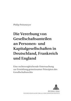 Die Vererbung von Gesellschaftsanteilen an Personen- und Kapitalgesellschaften in Deutschland, Frankreich und England von Peitsmeyer,  Philip