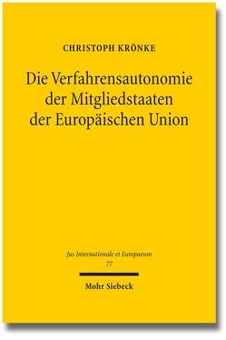 Die Verfahrensautonomie der Mitgliedstaaten der Europäischen Union von Krönke,  Christoph