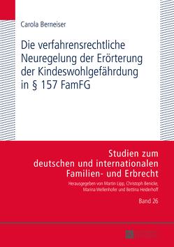 Die verfahrensrechtliche Neuregelung der Erörterung der Kindeswohlgefährdung in § 157 FamFG von Berneiser,  Carola