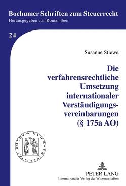 Die verfahrensrechtliche Umsetzung internationaler Verständigungsvereinbarungen (§ 175a AO) von Stiewe,  Susanne