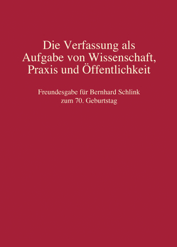 Die Verfassung als Aufgabe von Wissenschaft, Praxis und Öffentlichkeit von Nolte,  Jakob, Poscher,  Ralf, Wolter,  Henner