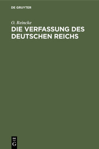 Die Verfassung des Deutschen Reichs von Reincke,  O.