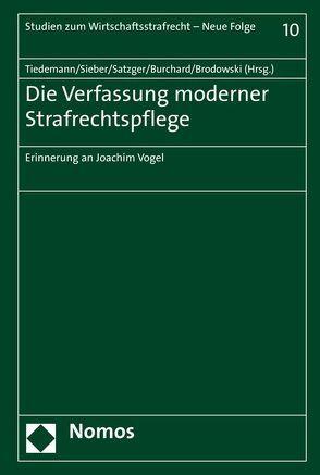 Die Verfassung moderner Strafrechtspflege von Brodowski,  Dominik, Burchard,  Christoph, Satzger,  Helmut, Sieber,  Ulrich, Tiedemann,  Klaus