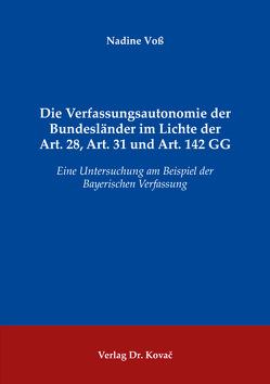 Die Verfassungsautonomie der Bundesländer im Lichte der Art. 28, Art. 31 und Art. 142 GG von Voß,  Nadine