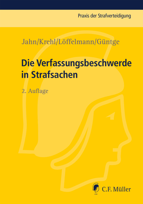 Die Verfassungsbeschwerde in Strafsachen von Güntge,  Georg-Friedrich, Jahn,  Matthias, Krehl,  Christoph, Löffelmann,  Markus