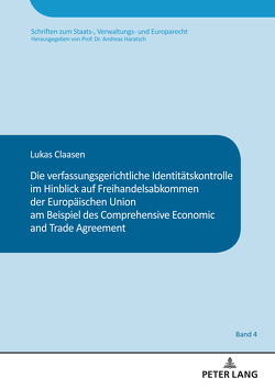 Die verfassungsgerichtliche Identitätskontrolle im Hinblick auf Freihandelsabkommen der Europäischen Union am Beispiel des Comprehensive and Economic Trade Agreement von Claasen,  Lukas