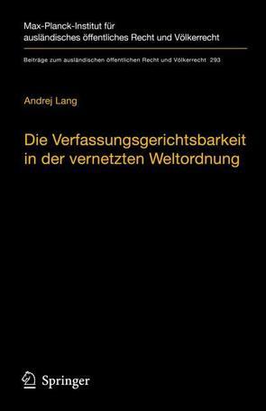 Die Verfassungsgerichtsbarkeit in der vernetzten Weltordnung von Lang,  Andrej