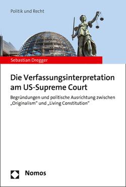 Die Verfassungsinterpretation am US Supreme Court von Dregger,  Sebastian