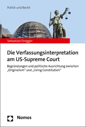 Die Verfassungsinterpretation am US-Supreme Court von Dregger,  Sebastian