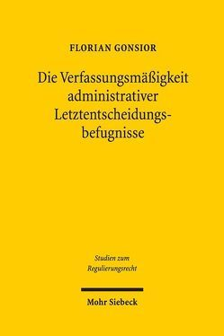 Die Verfassungsmäßigkeit administrativer Letztentscheidungsbefugnisse von Gonsior,  Florian