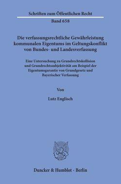 Die verfassungsrechtliche Gewährleistung kommunalen Eigentums im Geltungskonflikt von Bundes- und Landesverfassung. von Englisch,  Lutz