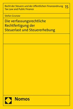 Die verfassungsrechtliche Rechtfertigung der Steuerlast und Steuererhebung von Grunow,  Stefan