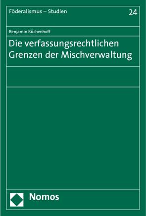 Die verfassungsrechtlichen Grenzen der Mischverwaltung von Küchenhoff,  Benjamin
