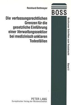 Die verfassungsrechtlichen Grenzen für die gesetzliche Einführung einer «Verwaltungssektion» bei medizinisch unklaren Todesfällen von Dettmeyer,  Reinhard