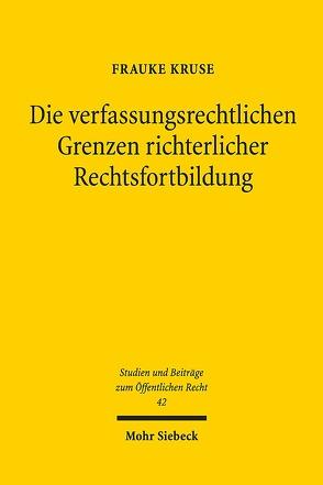 Die verfassungsrechtlichen Grenzen richterlicher Rechtsfortbildung von Kruse,  Frauke