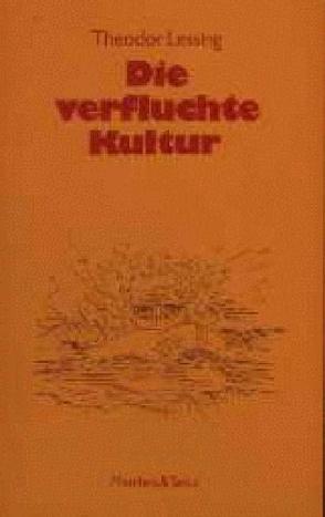 Die verfluchte Kultur von Lenk,  Elisabeth, Lessing,  Theodor