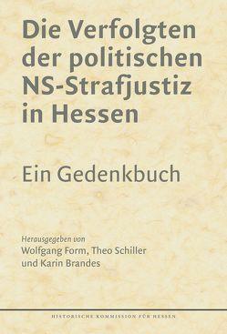 Die Verfolgten der politischen NS-Strafjustiz in Hessen. von Brandes,  Karin, Form,  Wolfgang, Schiller,  Theo