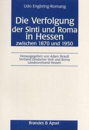 Die Verfolgung der Sinti und Roma in Hessen zwischen 1870 und 1950 von Engbring-Romang,  Udo, Strauss,  Adam