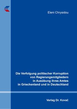 Die Verfolgung politischer Korruption von Regierungsmitgliedern in Ausübung ihres Amtes in Griechenland und in Deutschland von Chrysidou,  Eleni