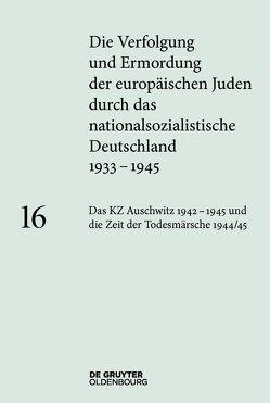 Die Verfolgung und Ermordung der europäischen Juden durch das nationalsozialistische… / Auschwitz 1942–1945 und die Zeit der Todesmärsche von Rudorff,  Andrea