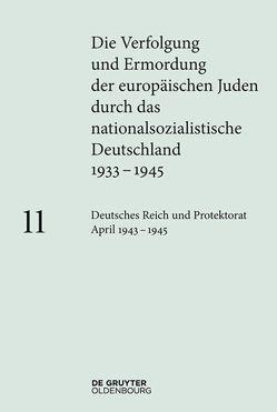 Die Verfolgung und Ermordung der europäischen Juden durch das nationalsozialistische… / Deutsches Reich und Protektorat Böhmen und Mähren April 1943 – 1945 von Hauff,  Lisa