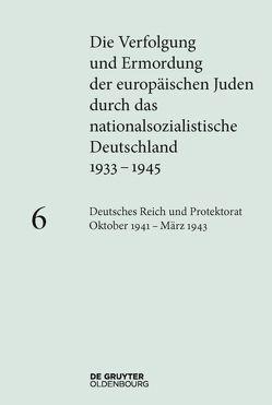 Die Verfolgung und Ermordung der europäischen Juden durch das nationalsozialistische… / Deutsches Reich und Protektorat Böhmen und Mähren. Oktober 1941 – März 1943 von Heim,  Susanne