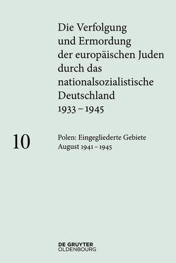 Die Verfolgung und Ermordung der europäischen Juden durch das nationalsozialistische… / Polen: Die eingegliederten Ostgebiete August 1941 – 1945 von Loose,  Ingo