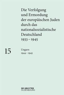 Die Verfolgung und Ermordung der europäischen Juden durch das nationalsozialistische… / Ungarn 1944 – 1945 von Fritz,  Regina