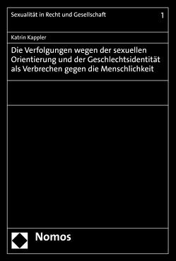 Die Verfolgungen wegen der sexuellen Orientierung und der Geschlechtsidentität als Verbrechen gegen die Menschlichkeit von Kappler,  Katrin
