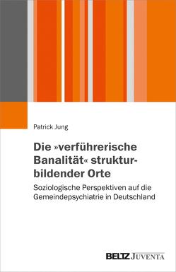 """Die """"verführerische Banalität"""" strukturbildender Orte von Jung,  Patrick"""