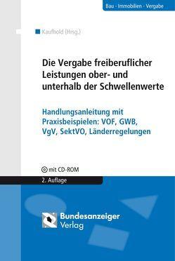 Die Vergabe freiberuflicher Leistungen ober- und unterhalb der Schwellenwerte von Kalte,  Peter, Kaufhold,  Wolfgang, Reichl,  Georg, Wiesner,  Michael B.