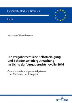 Die vergaberechtliche Selbstreinigung und Schadenswiedergutmachung im Lichte der Vergaberechtsnovelle 2016 von Werschmann,  Johannes