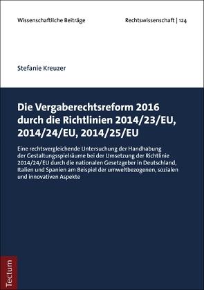 Die Vergaberechtsreform 2016 durch die Richtlinien 2014/23/EU, 2014/24/EU, 2014/25/EU von Kreuzer,  Stefanie