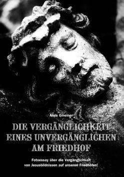 Die Vergänglichkeit eines Unvergänglichen am Friedhof von Gmeiner,  Alois