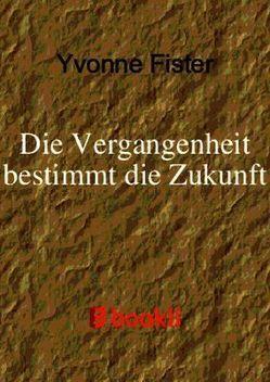 Die Vergangenheit bestimmt die Zukunft von Fister,  Yvonne